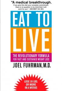 Eat To Live by Dr. Joel Fuhrman, M.D:  A Book Review
